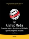 Pro android media: developing graphics, music, video, and rich media apps for smartphones and tablets