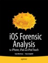 Ios forensic analysis: for iphone, ipad, and ipod touch