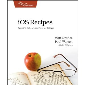 Ios recipes: tips and tricks for awesome iphone and ipad apps (pragmatic programmers)